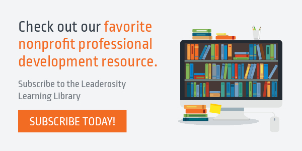 Check out our favorite nonprofit professional development resource by subscribing to the Leaderosity Learning Library.