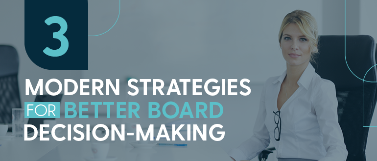 Three modern strategies for better board decision-making